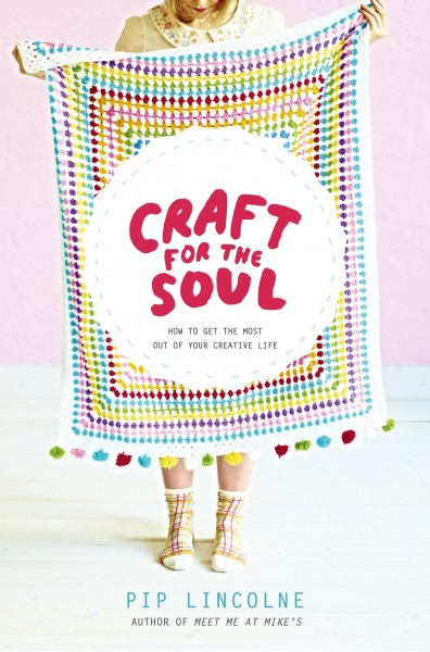 Craft For The Soul : Pip Lincolne